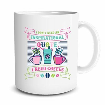 I Don't Need an Inspirational Quote I Need Coffee Mug